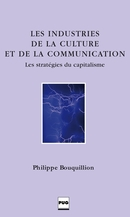 Les Industries de la culture et de la communication De Philippe Bouquillion - PUG