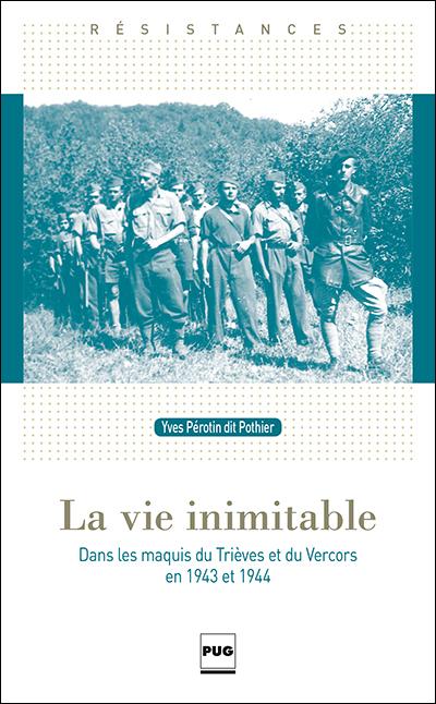 la vie inimitable - dans les maquis du tri u00e8ves et du vercors en 1943 et 1944