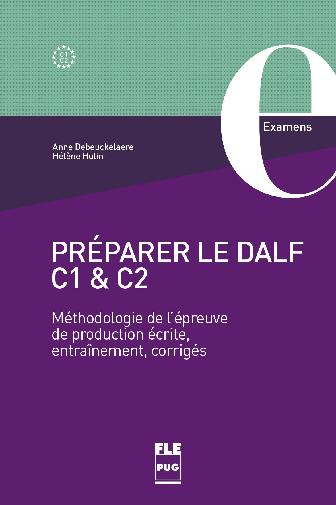 Preparer Le Dalf C1 C2 Methodologie De L Epreuve De Production Ecrite Entrainement Corriges Anne Debeuckelaere Helene Hulin Ean13 9782706129841 Pug Livres Papiers Et Numeriques En Ligne
