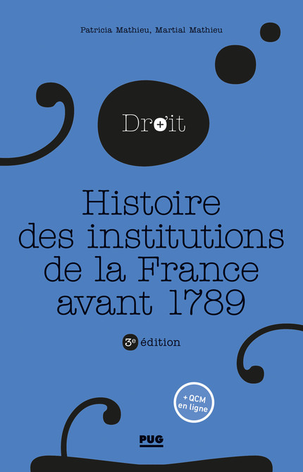 Histoire des institutions de la France avant 1789 - Martial Mathieu, Patricia Mathieu - PUG
